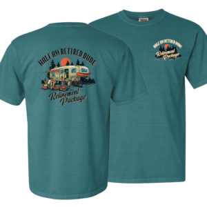 half ass retired dude emerald colored retirement package rv t-shirt