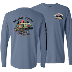 half ass retired dude blue jean colored long sleeve rv retirement package shirt